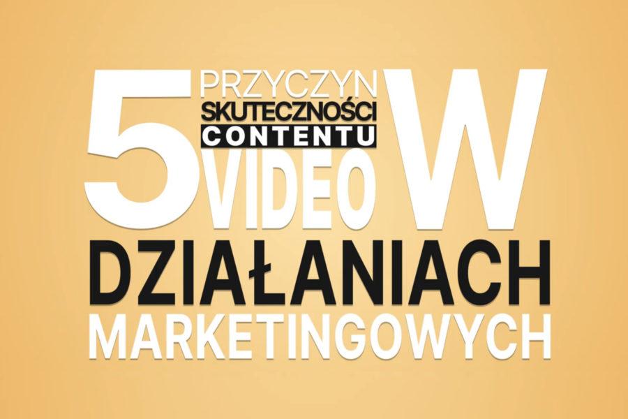 5 przyczyn skuteczności contentu video w działaniach marketingowych